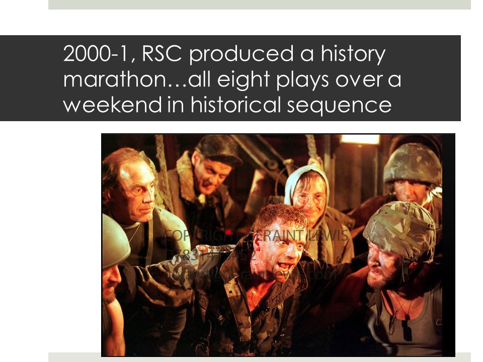 2000-1, RSC produced a history marathon…all eight plays over a weekend in historical sequence