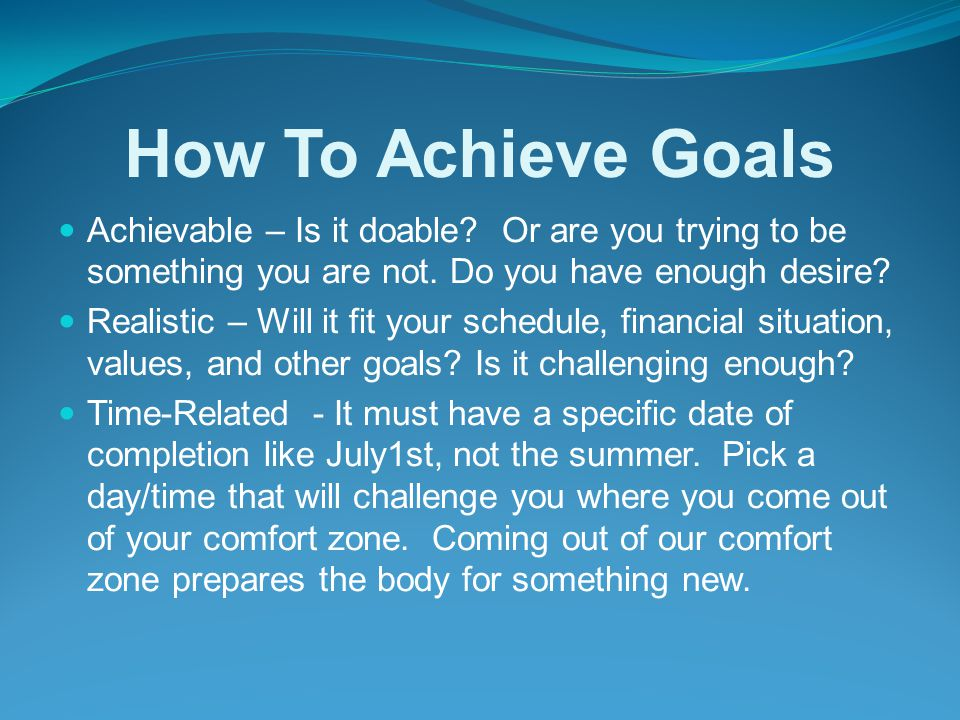 How To Achieve Goals Achievable – Is it doable.Or are you trying to be something you are not.