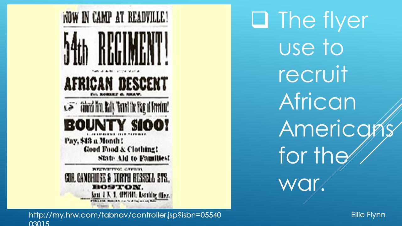 The flyer use to recruit African Americans for the war. http://my.hrw.com/tabnav/controller.jsp?isbn=05540 03015 Ellie Flynn