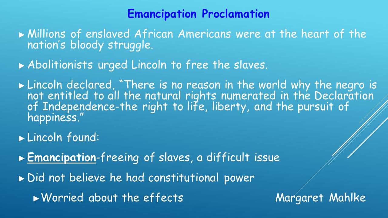 Emancipation Proclamation ► Millions of enslaved African Americans were at the heart of the nation's bloody struggle. ► Abolitionists urged Lincoln to