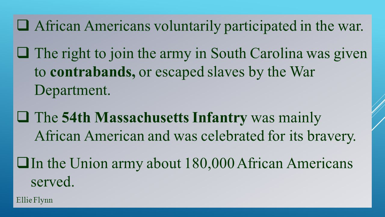  African Americans voluntarily participated in the war.  The right to join the army in South Carolina was given to contrabands, or escaped slaves by
