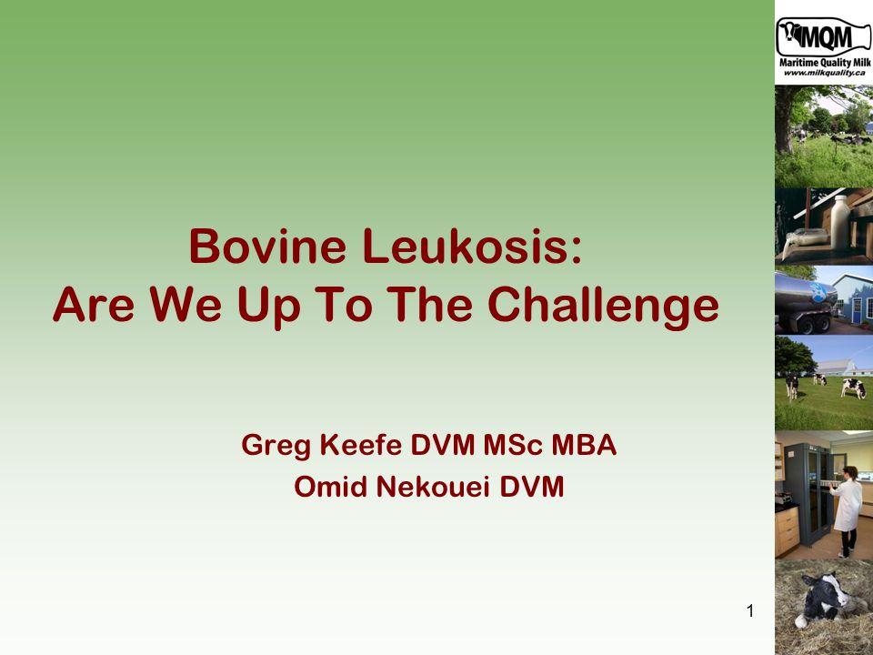 Bovine Leukosis: Are We Up To The Challenge Greg Keefe DVM MSc MBA Omid Nekouei DVM 1