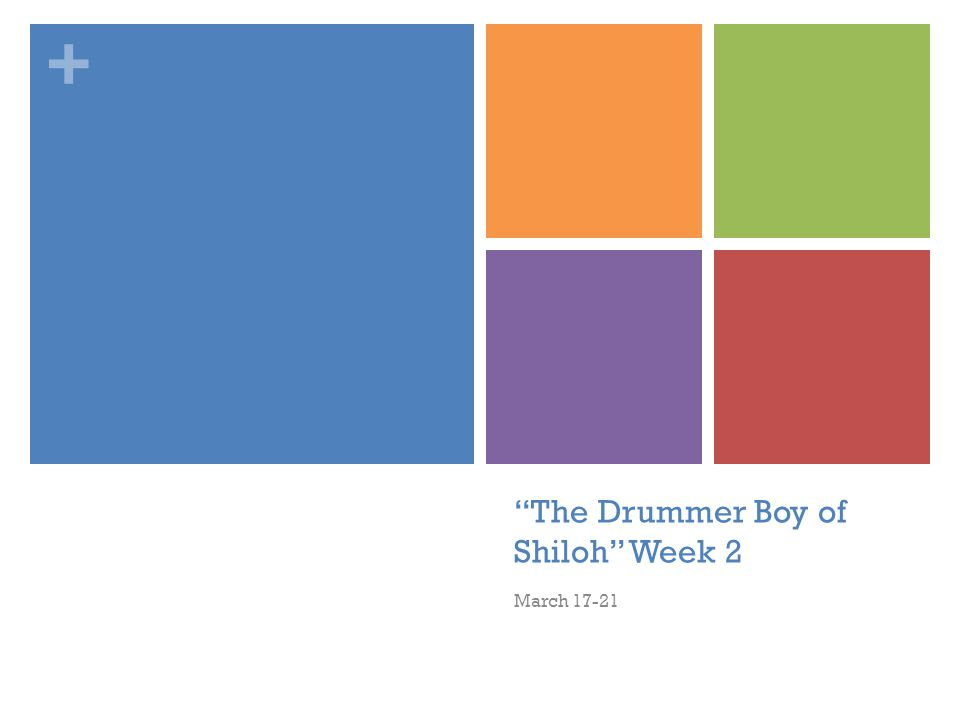 "+ ""The Drummer Boy of Shiloh"" Week 2 March 17-21"