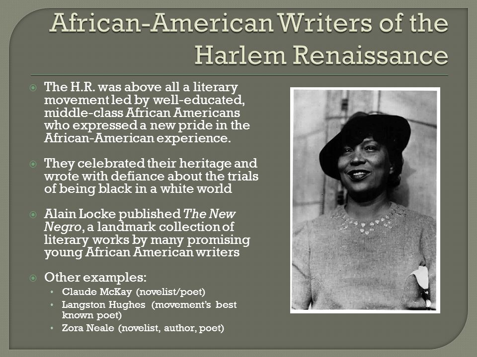 The H.R. was above all a literary movement led by well-educated, middle-class African Americans who expressed a new pride in the African-American ex