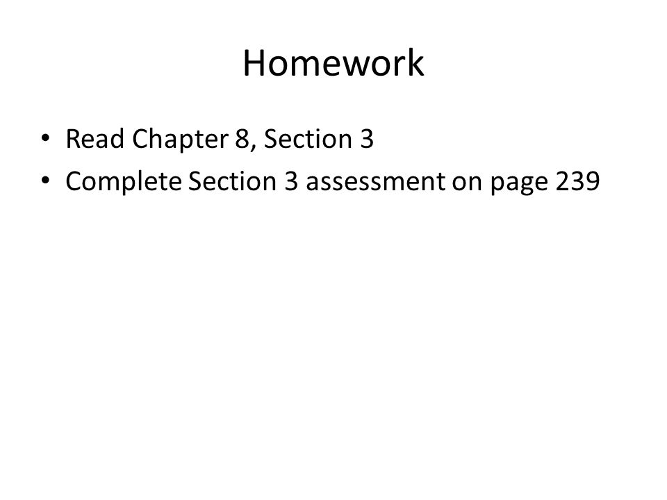 Homework Read Chapter 8, Section 3 Complete Section 3 assessment on page 239