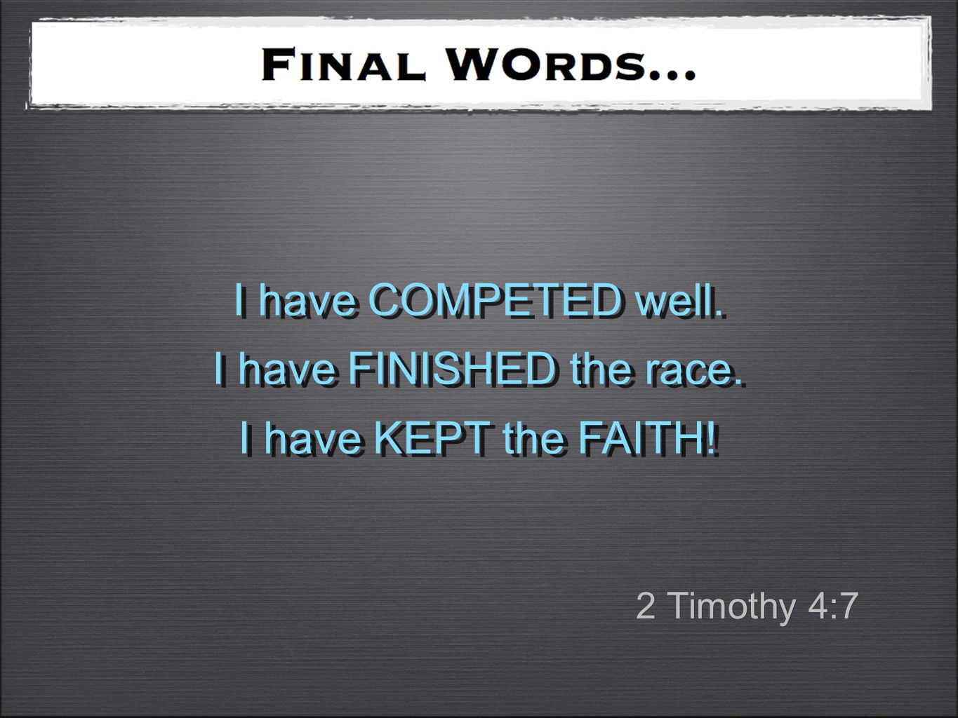 I have COMPETED well. I have FINISHED the race. I have KEPT the FAITH.