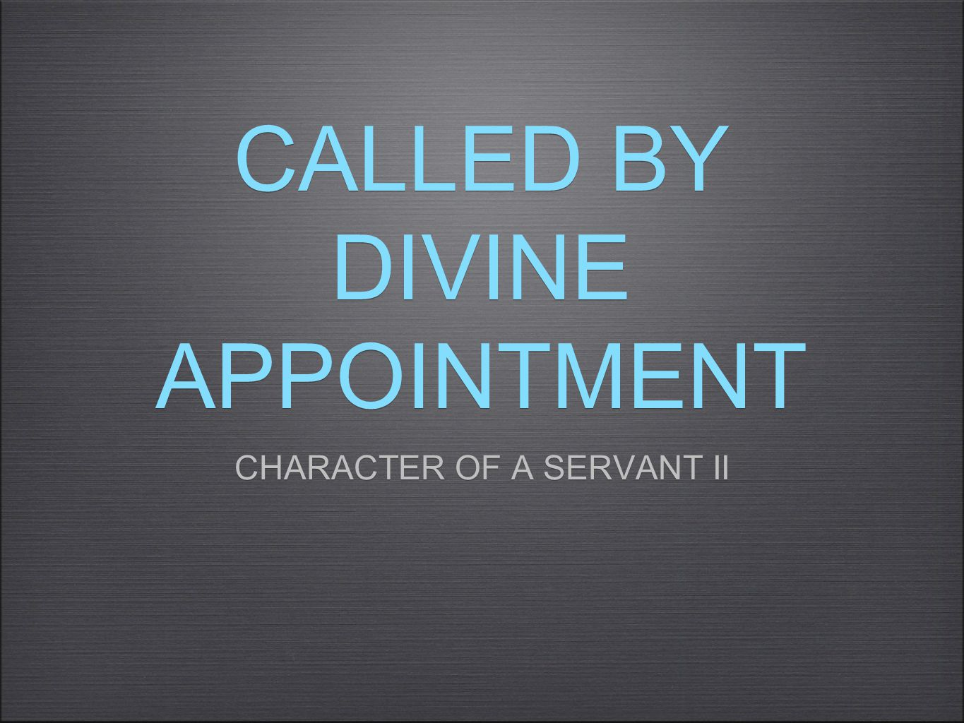 CALLED BY DIVINE APPOINTMENT CHARACTER OF A SERVANT II CHARACTER OF A SERVANT II
