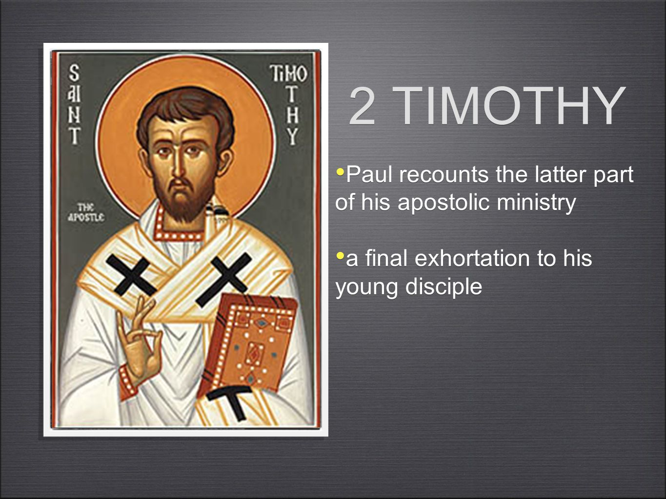2 TIMOTHY Paul recounts the latter part of his apostolic ministry a final exhortation to his young disciple Paul recounts the latter part of his apostolic ministry a final exhortation to his young disciple