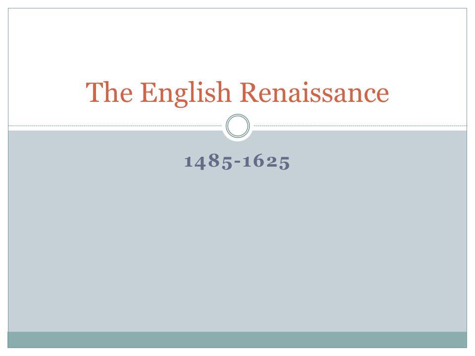 1485-1625 The English Renaissance