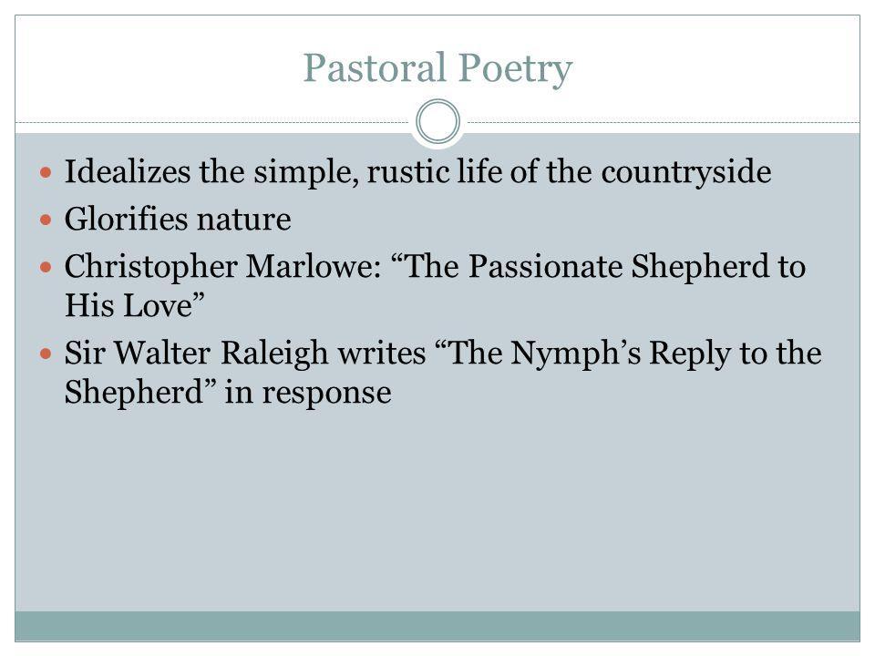 """Pastoral Poetry Idealizes the simple, rustic life of the countryside Glorifies nature Christopher Marlowe: """"The Passionate Shepherd to His Love"""" Sir W"""