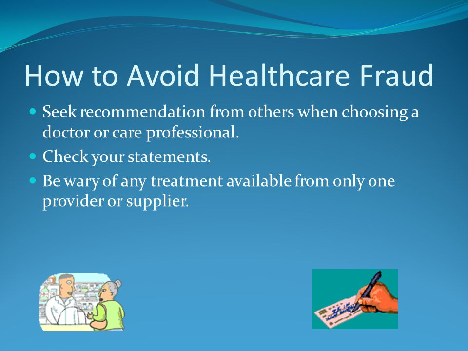 How to Avoid Healthcare Fraud Seek recommendation from others when choosing a doctor or care professional.