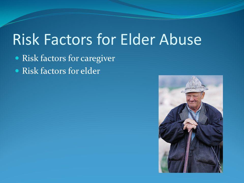 Risk Factors for Elder Abuse Risk factors for caregiver Risk factors for elder