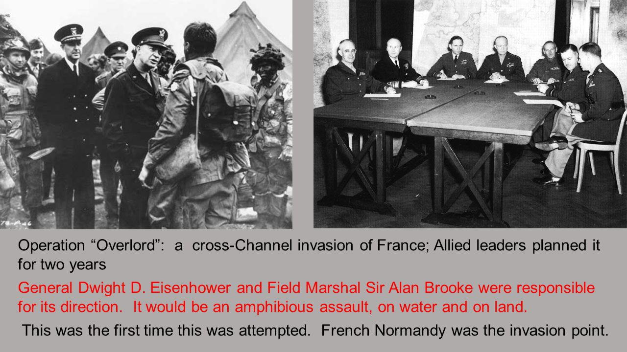 "Operation ""Overlord"": a cross-Channel invasion of France; Allied leaders planned it for two years General Dwight D. Eisenhower and Field Marshal Sir A"