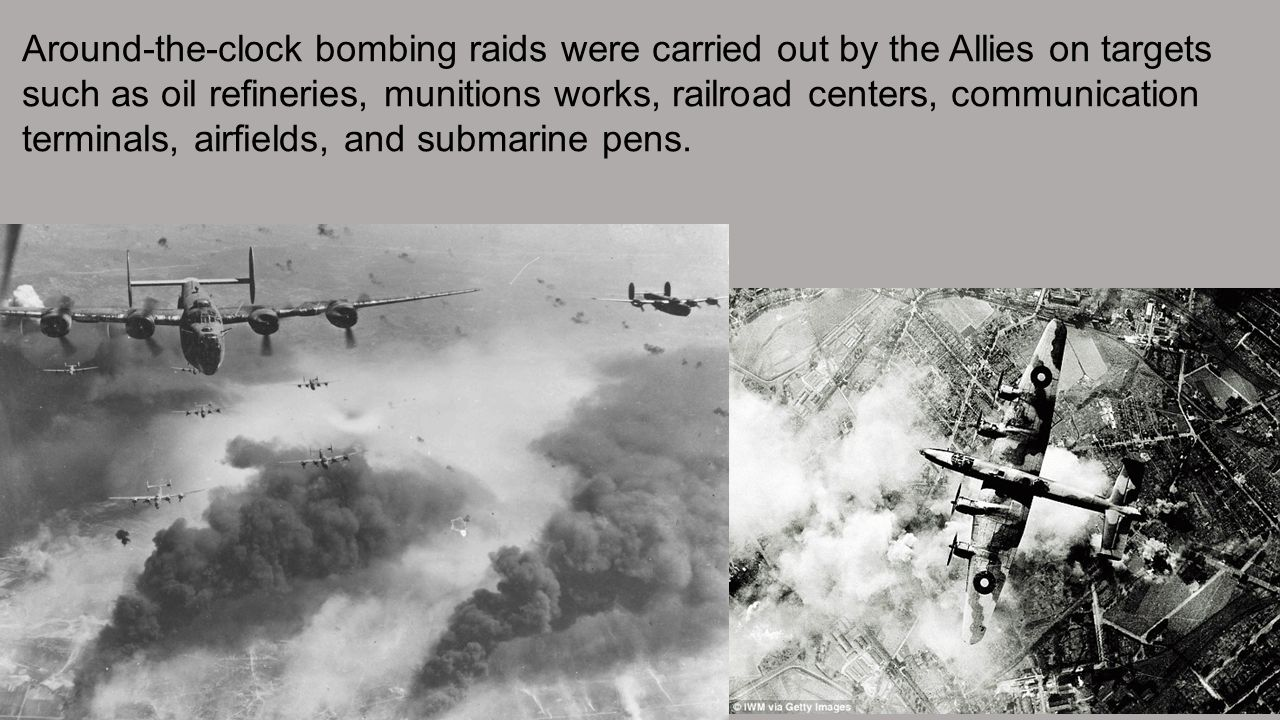 Around-the-clock bombing raids were carried out by the Allies on targets such as oil refineries, munitions works, railroad centers, communication terminals, airfields, and submarine pens.