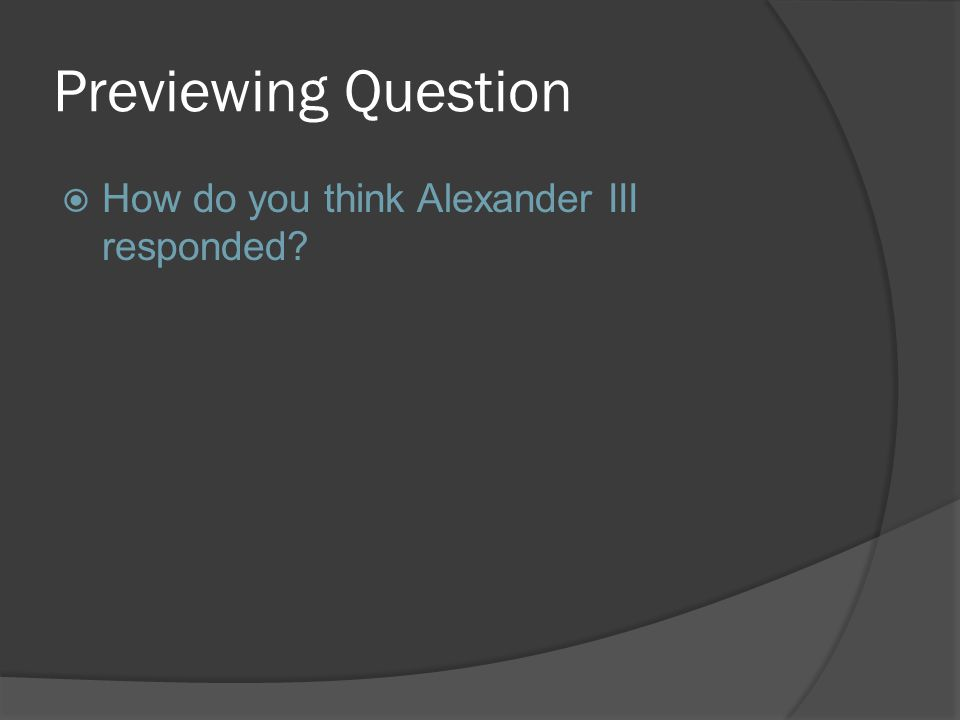 Previewing Question  How do you think Alexander III responded
