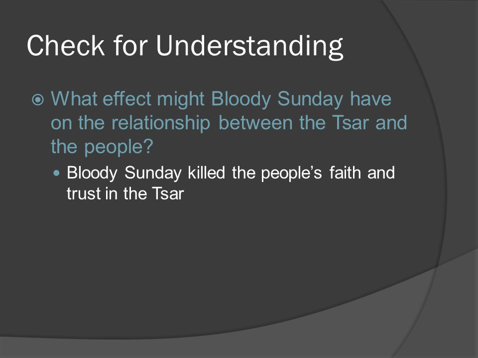 Check for Understanding  What effect might Bloody Sunday have on the relationship between the Tsar and the people.