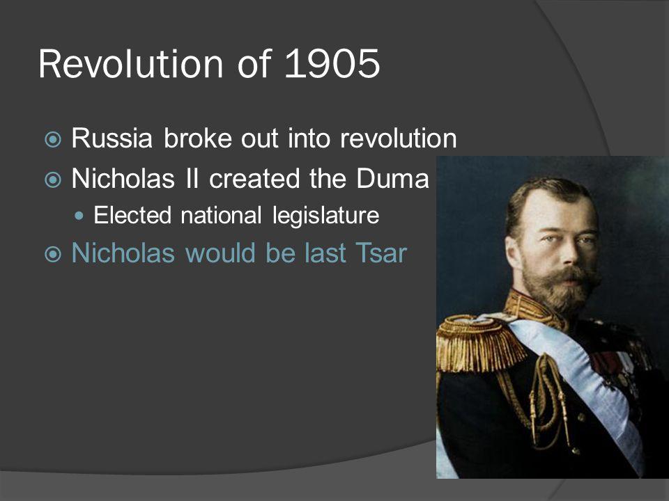 Revolution of 1905  Russia broke out into revolution  Nicholas II created the Duma Elected national legislature  Nicholas would be last Tsar