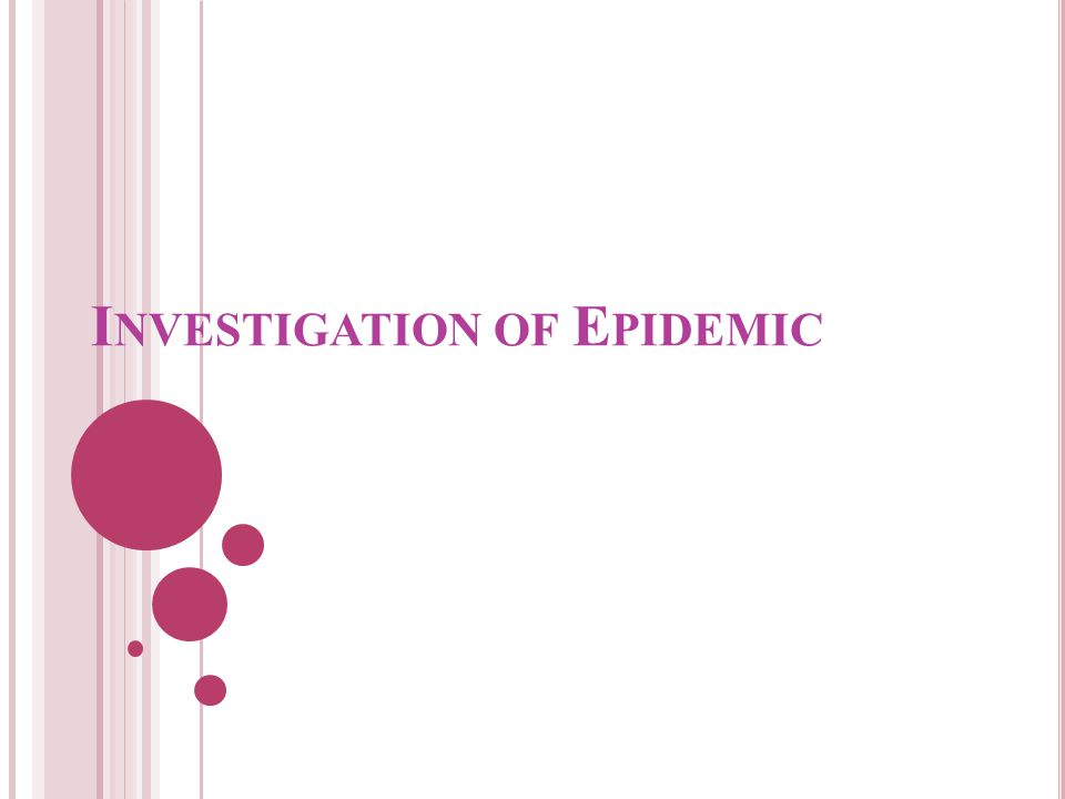 V ERIFY THE DIAGNOSIS AND DETERMINE THE ETIOLOGY Verification of diagnosis clinical findings laboratory results Investigator should visit several patients with the disease.