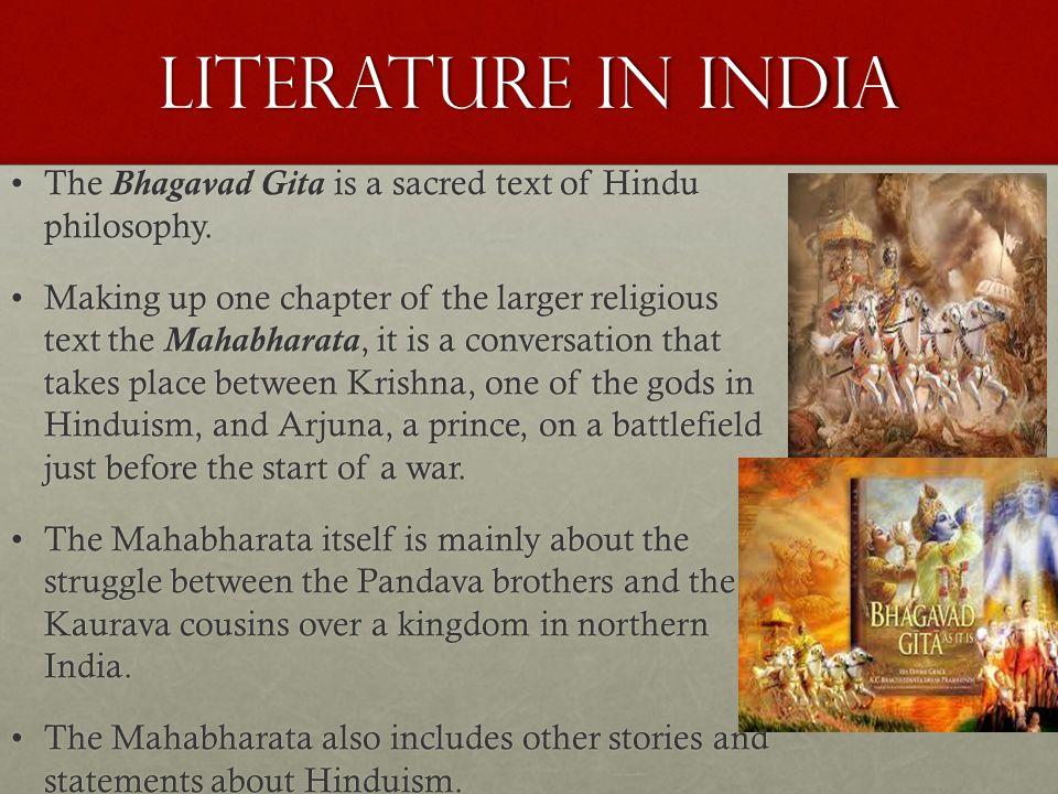 Literature in India The Bhagavad Gita is a sacred text of Hindu philosophy.The Bhagavad Gita is a sacred text of Hindu philosophy. Making up one chapt