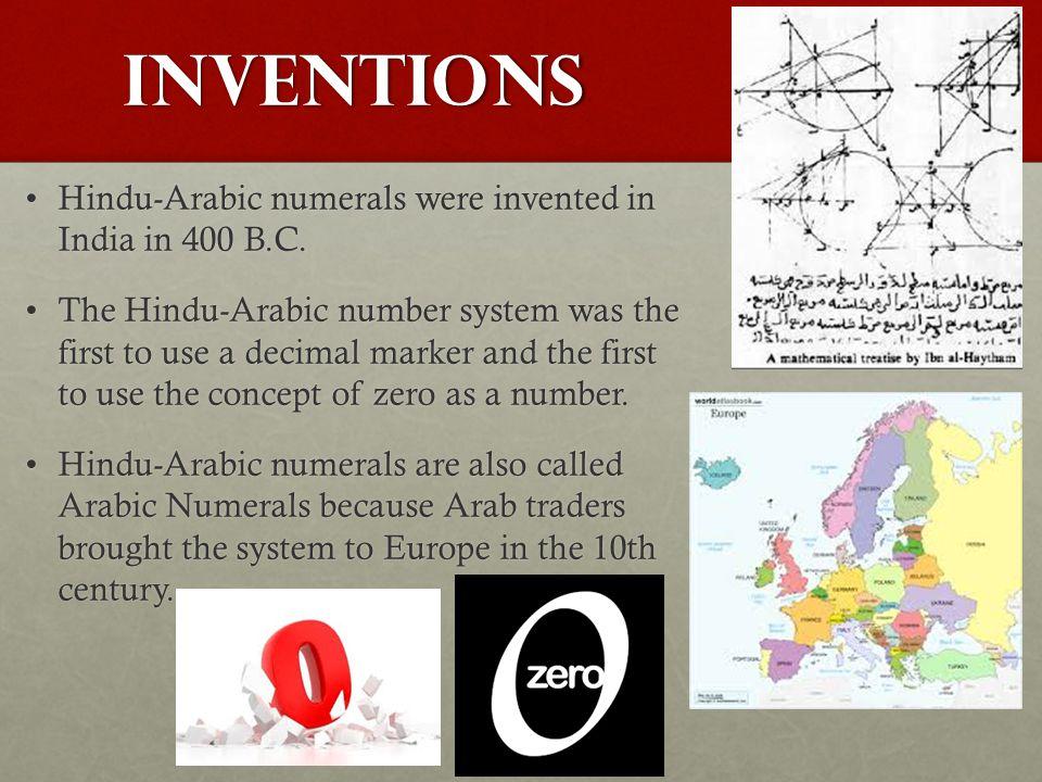Inventions Hindu-Arabic numerals were invented in India in 400 B.C.Hindu-Arabic numerals were invented in India in 400 B.C. The Hindu-Arabic number sy