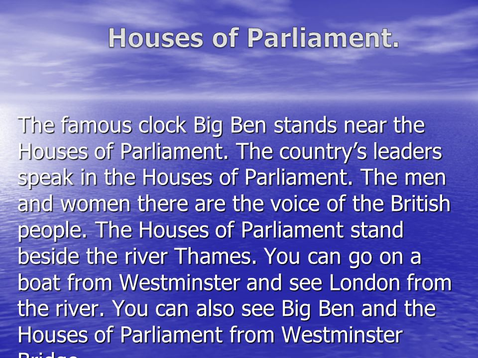 The famous clock Big Ben stands near the Houses of Parliament.