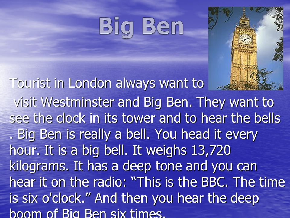 Tourist in London always want to visit Westminster and Big Ben.