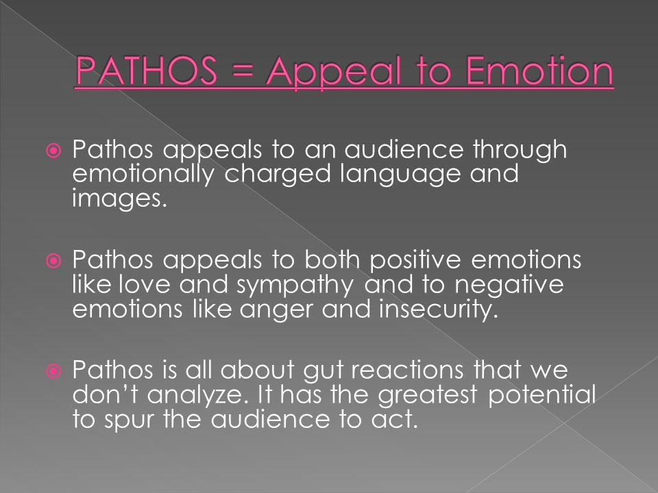  Pathos appeals to an audience through emotionally charged language and images.