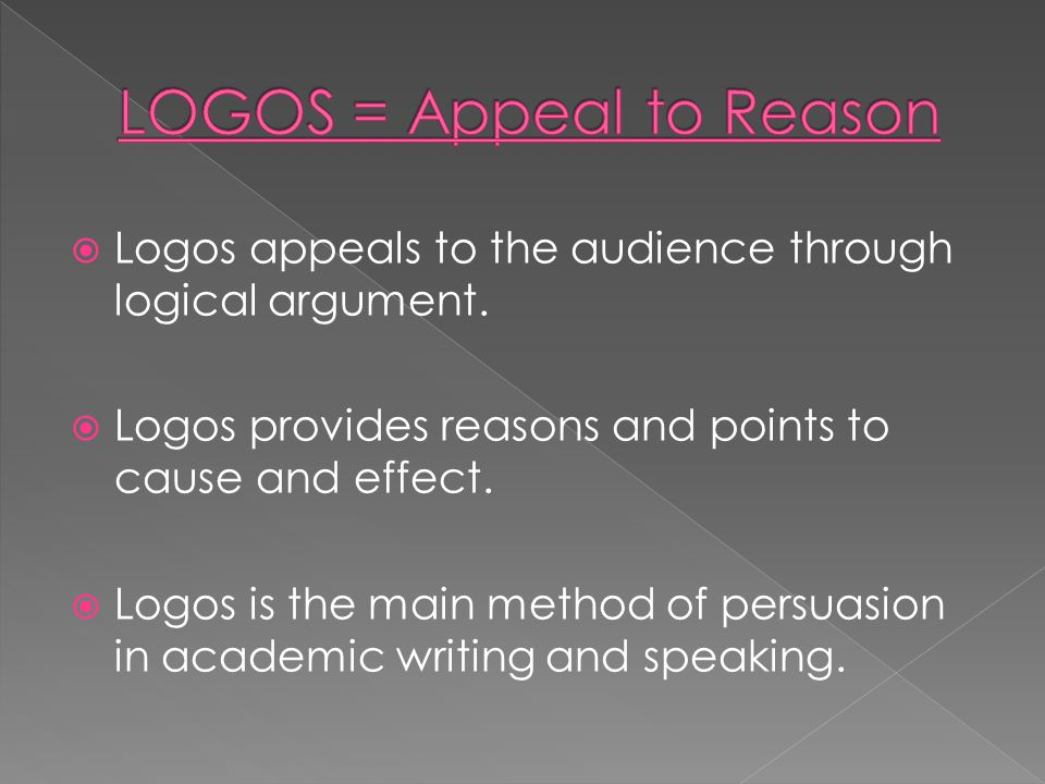 Logos appeals to the audience through logical argument.
