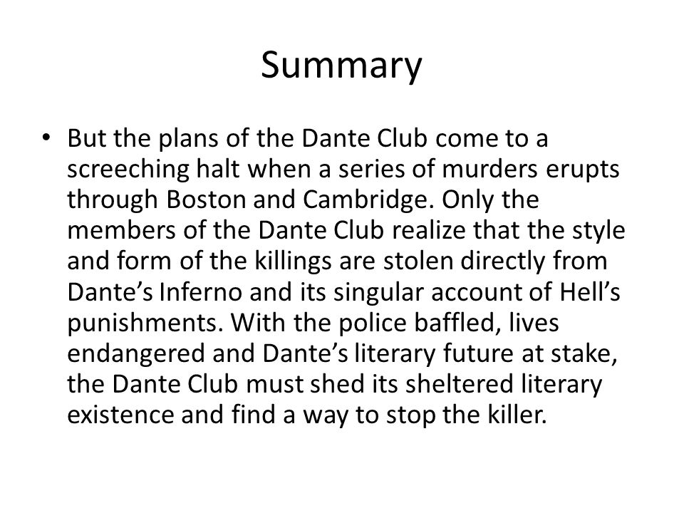 Summary But the plans of the Dante Club come to a screeching halt when a series of murders erupts through Boston and Cambridge. Only the members of th