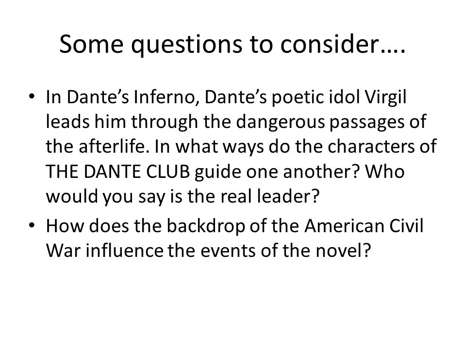 Some questions to consider…. In Dante's Inferno, Dante's poetic idol Virgil leads him through the dangerous passages of the afterlife. In what ways do