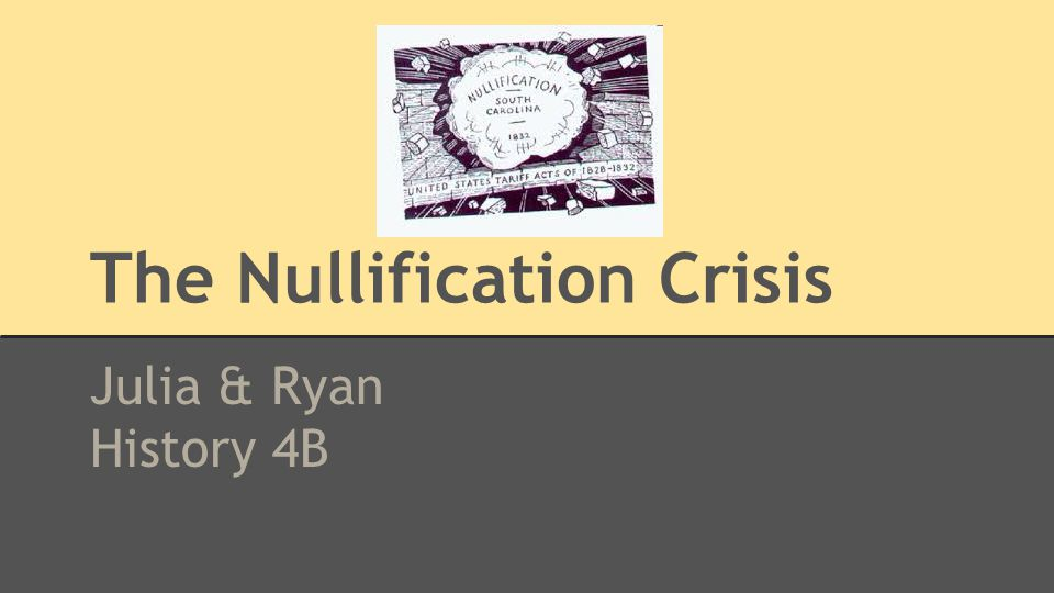 The Nullification Crisis Julia & Ryan History 4B