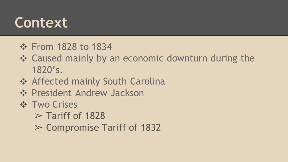 Context ❖ From 1828 to 1834 ❖ Caused mainly by an economic downturn during the 1820's.