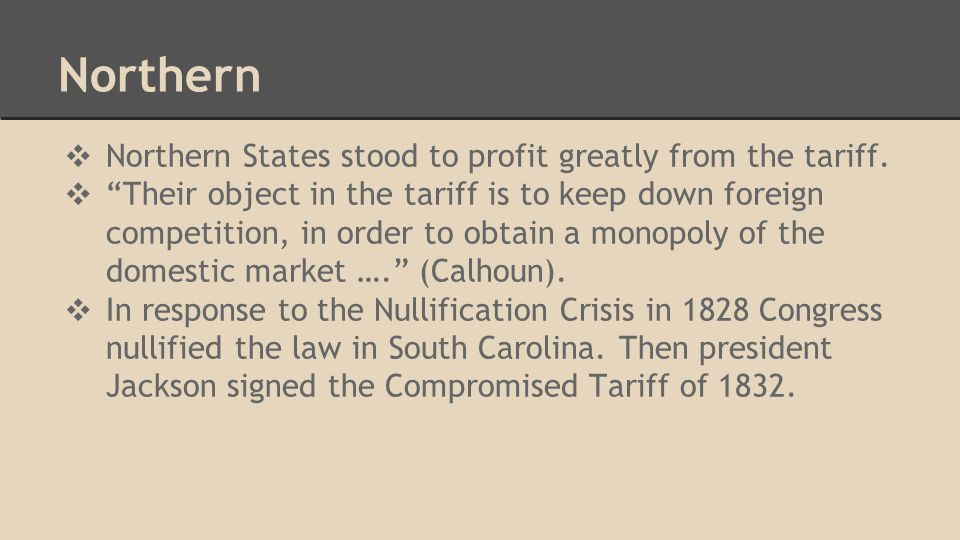 Northern ❖ Northern States stood to profit greatly from the tariff.
