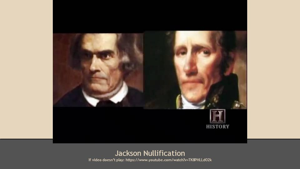 Jackson Nullification If video doesn't play: https://www.youtube.com/watch v=TK8PHLLdO2k