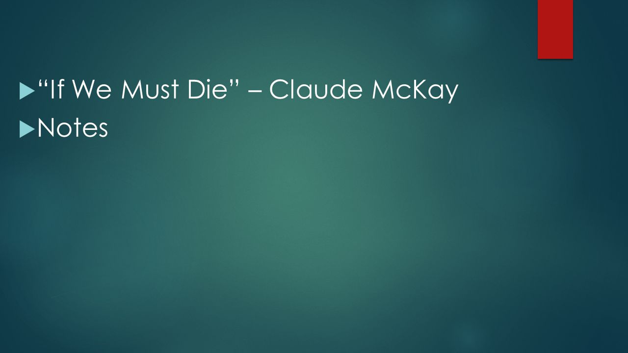 " ""If We Must Die"" – Claude McKay  Notes"