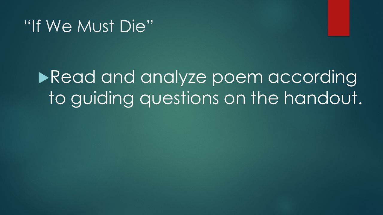 """If We Must Die""  Read and analyze poem according to guiding questions on the handout."