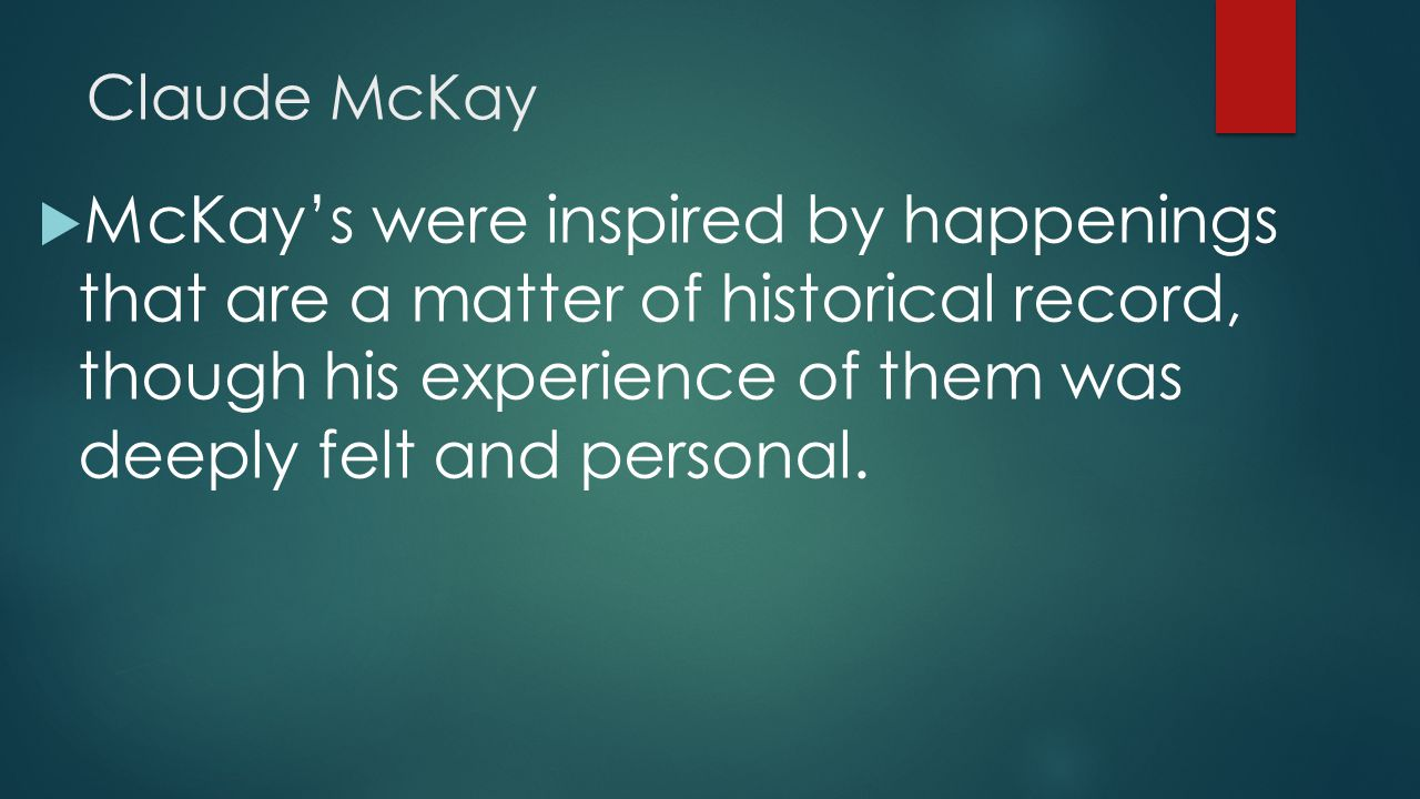 Claude McKay  McKay's were inspired by happenings that are a matter of historical record, though his experience of them was deeply felt and personal.