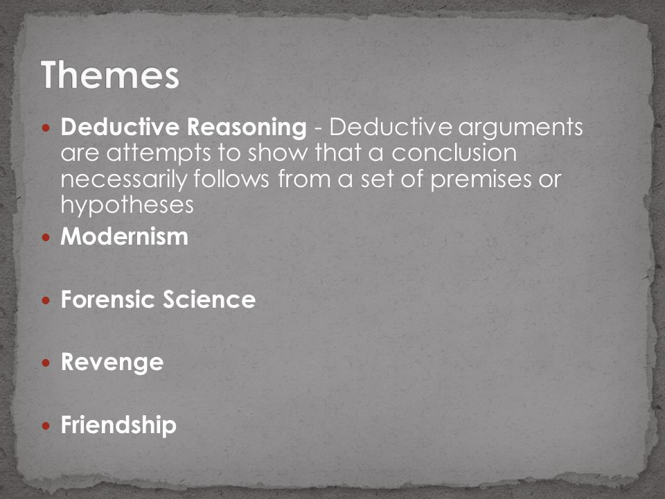 Deductive Reasoning - Deductive arguments are attempts to show that a conclusion necessarily follows from a set of premises or hypotheses Modernism Fo