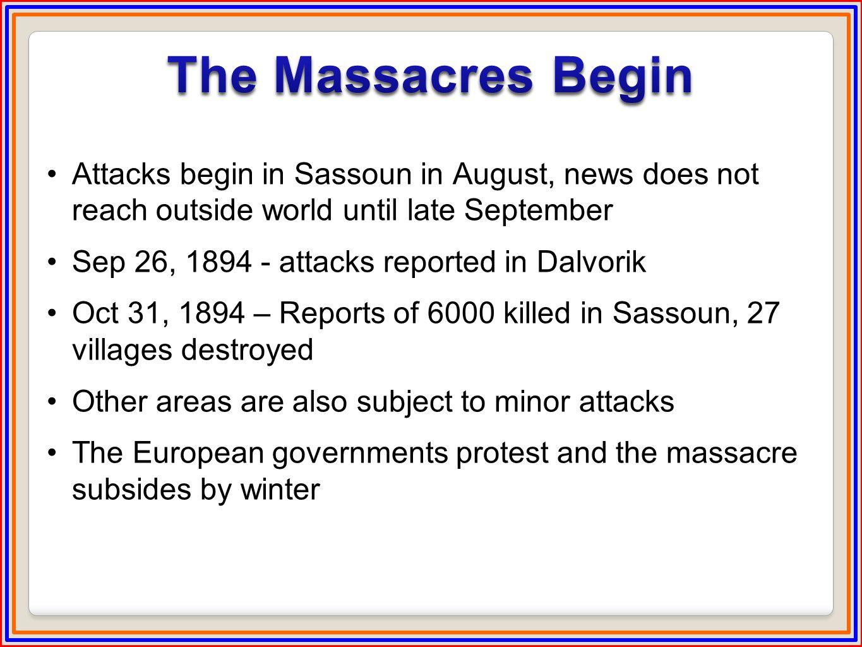 Oct 1-2, 1895 – Thousands massacred in Bolis in response to the Bab Ali demonstration by the Hunchaks Oct 5, 1895 – over 2000 killed in Trebizond Massacres then spread to Erzerum, Erzingan, Baiboort, Sepastia, Marsovan, Gesaria, Kharpert, Bitlis, Dikranagert, Malatia, Marash, Aintab, Urfa and other cities Jun 3, 1896 – The Defense of Van begins