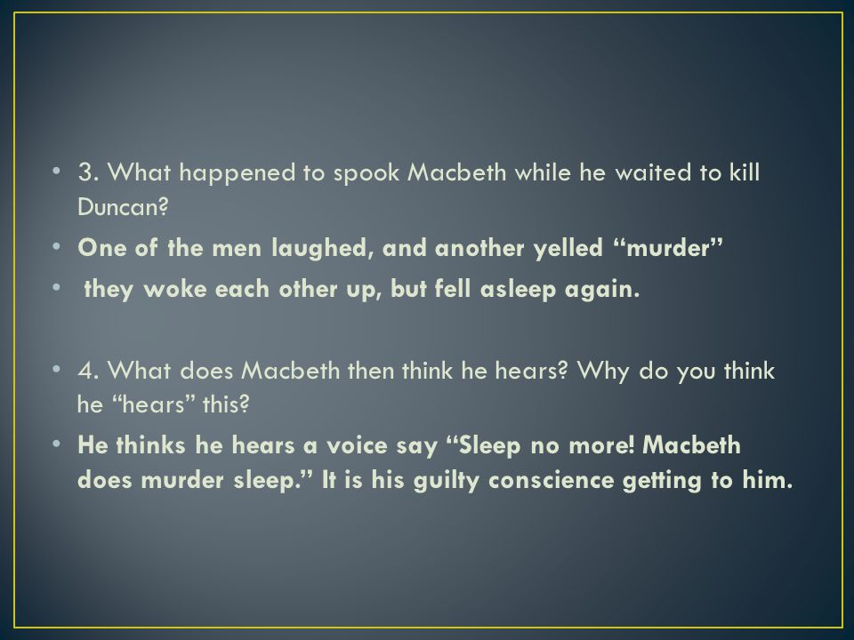 """3. What happened to spook Macbeth while he waited to kill Duncan? One of the men laughed, and another yelled """"murder"""" they woke each other up, but fel"""