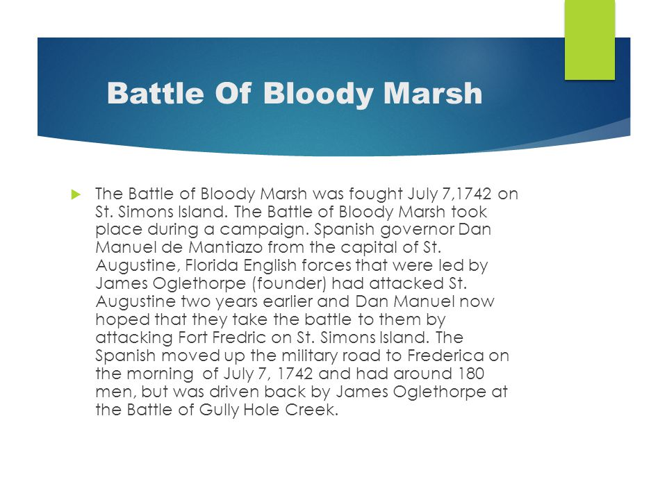 Battle Of Bloody Marsh  The Battle of Bloody Marsh was fought July 7,1742 on St.
