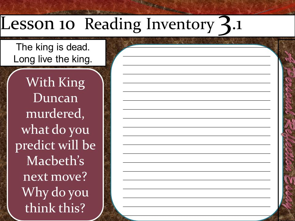 Lesson 10 Reading Inventory 3.1 With King Duncan murdered, what do you predict will be Macbeth's next move.