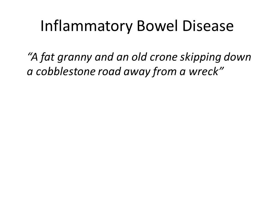 Inflammatory Bowel Disease A fat granny and an old crone skipping down a cobblestone road away from a wreck