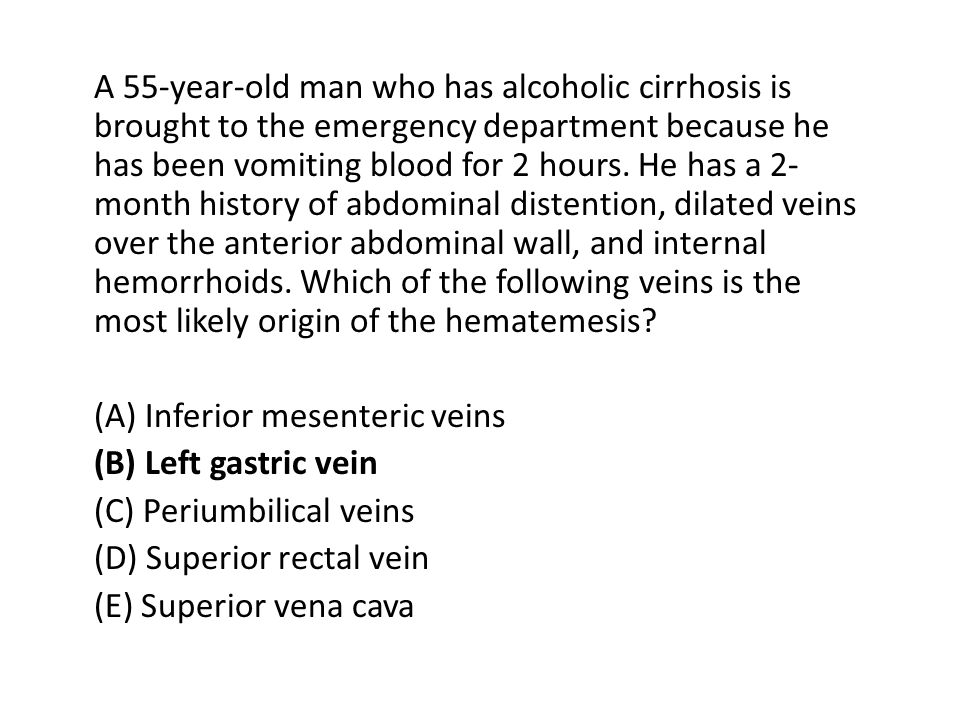 A 55-year-old man who has alcoholic cirrhosis is brought to the emergency department because he has been vomiting blood for 2 hours.