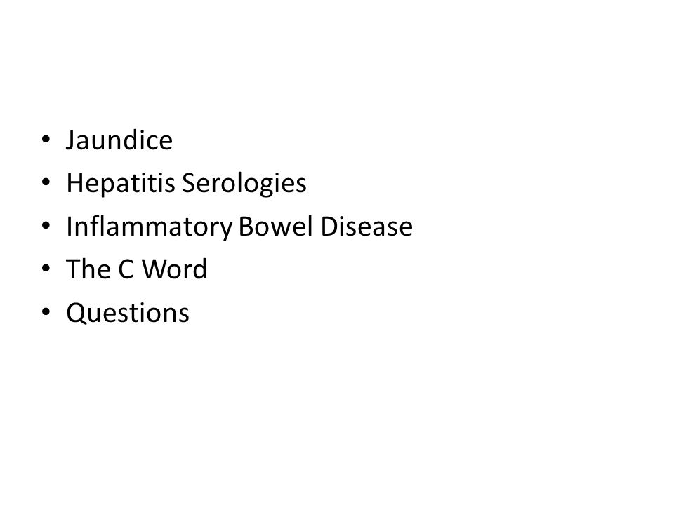 Jaundice Hepatitis Serologies Inflammatory Bowel Disease The C Word Questions