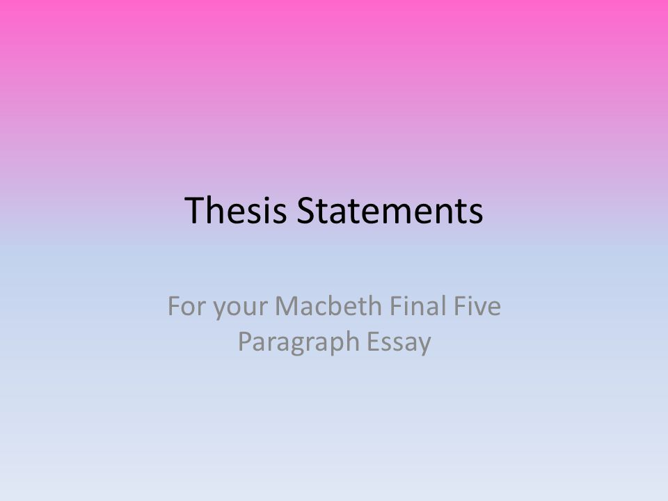 1 Thesis Statements For Your Macbeth Final Five Paragraph Essay