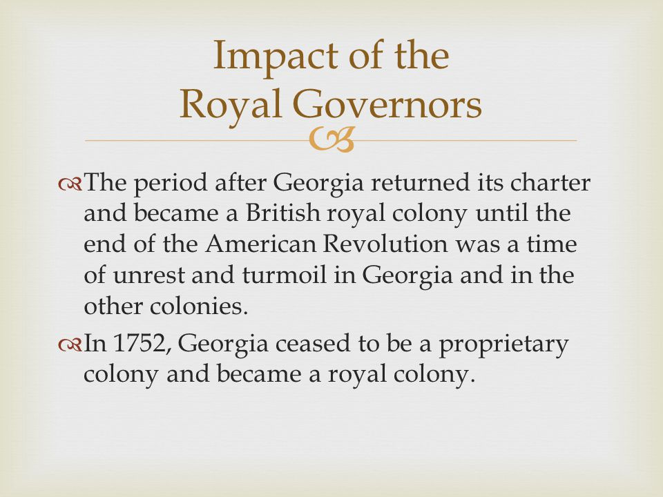   The period after Georgia returned its charter and became a British royal colony until the end of the American Revolution was a time of unrest and turmoil in Georgia and in the other colonies.