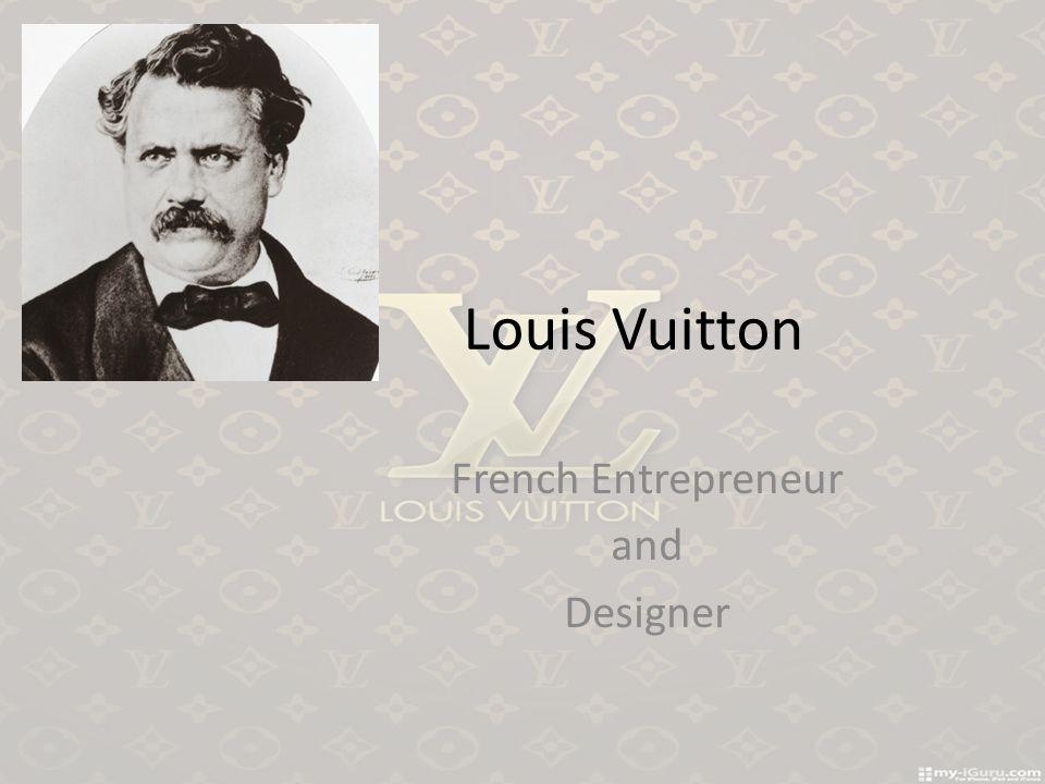 Louis Vuitton French Entrepreneur and Designer