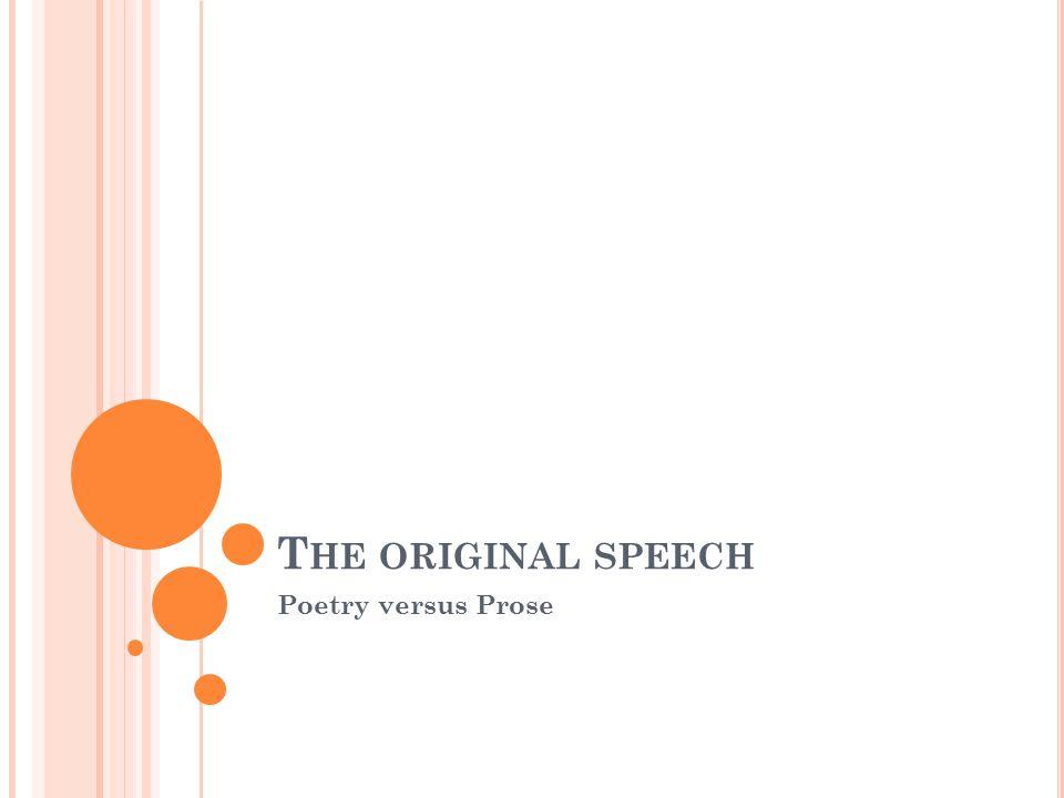 T HE ORIGINAL SPEECH Poetry versus Prose