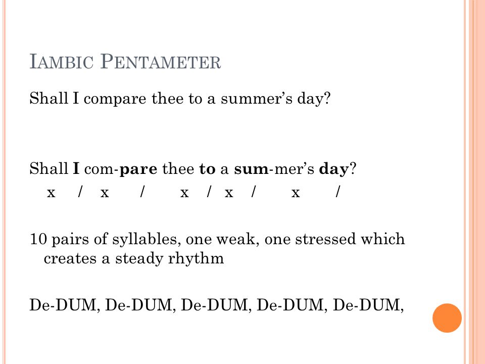 I AMBIC P ENTAMETER Shall I compare thee to a summer's day.